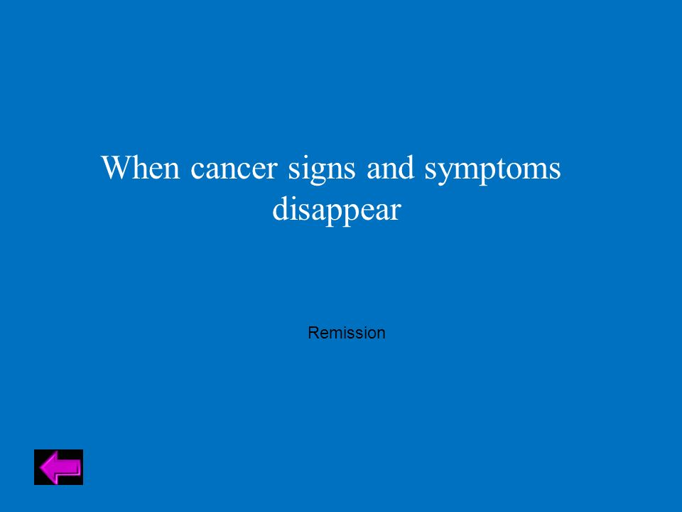 When cancer signs and symptoms disappear Remission