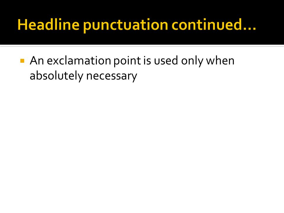 An exclamation point is used only when absolutely necessary