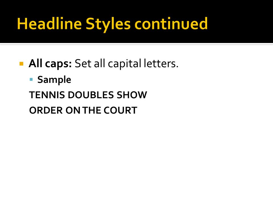  All caps: Set all capital letters.  Sample TENNIS DOUBLES SHOW ORDER ON THE COURT