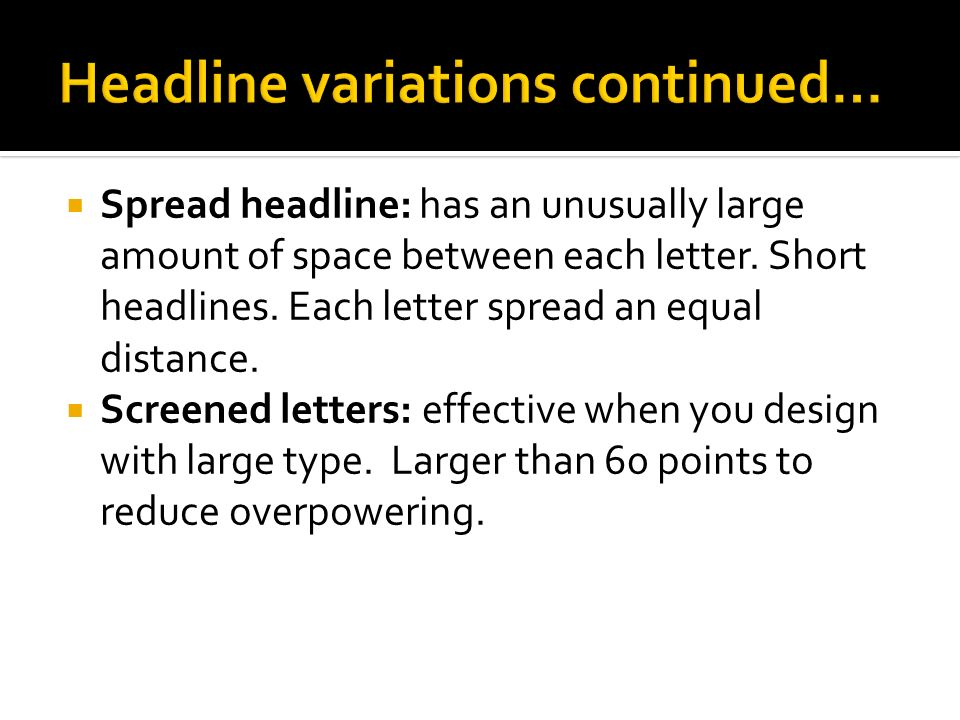  Spread headline: has an unusually large amount of space between each letter.