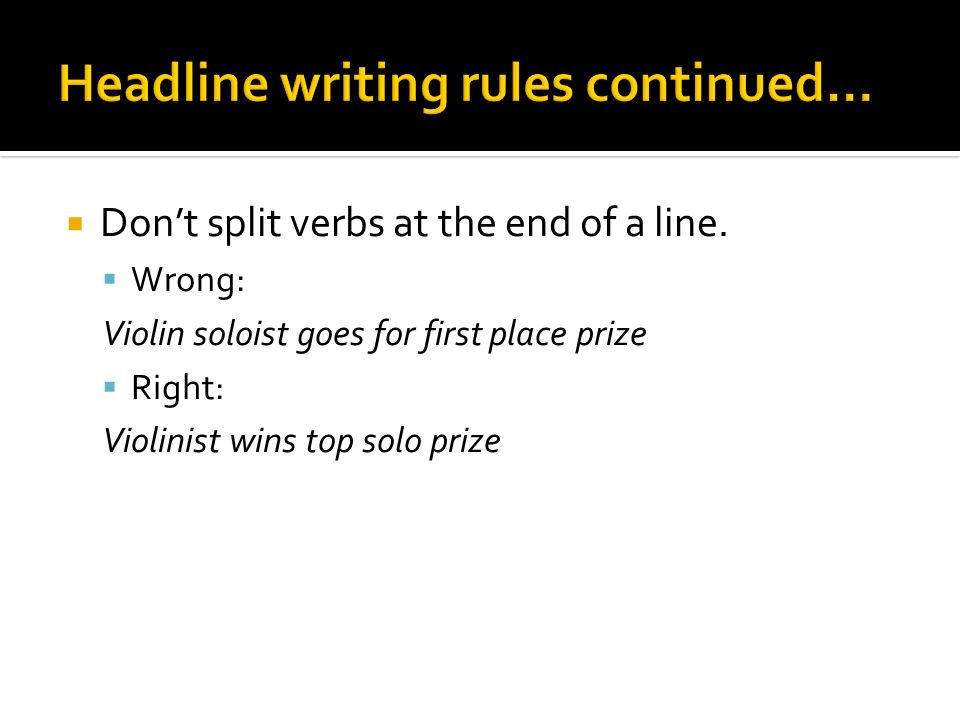  Don't split verbs at the end of a line.