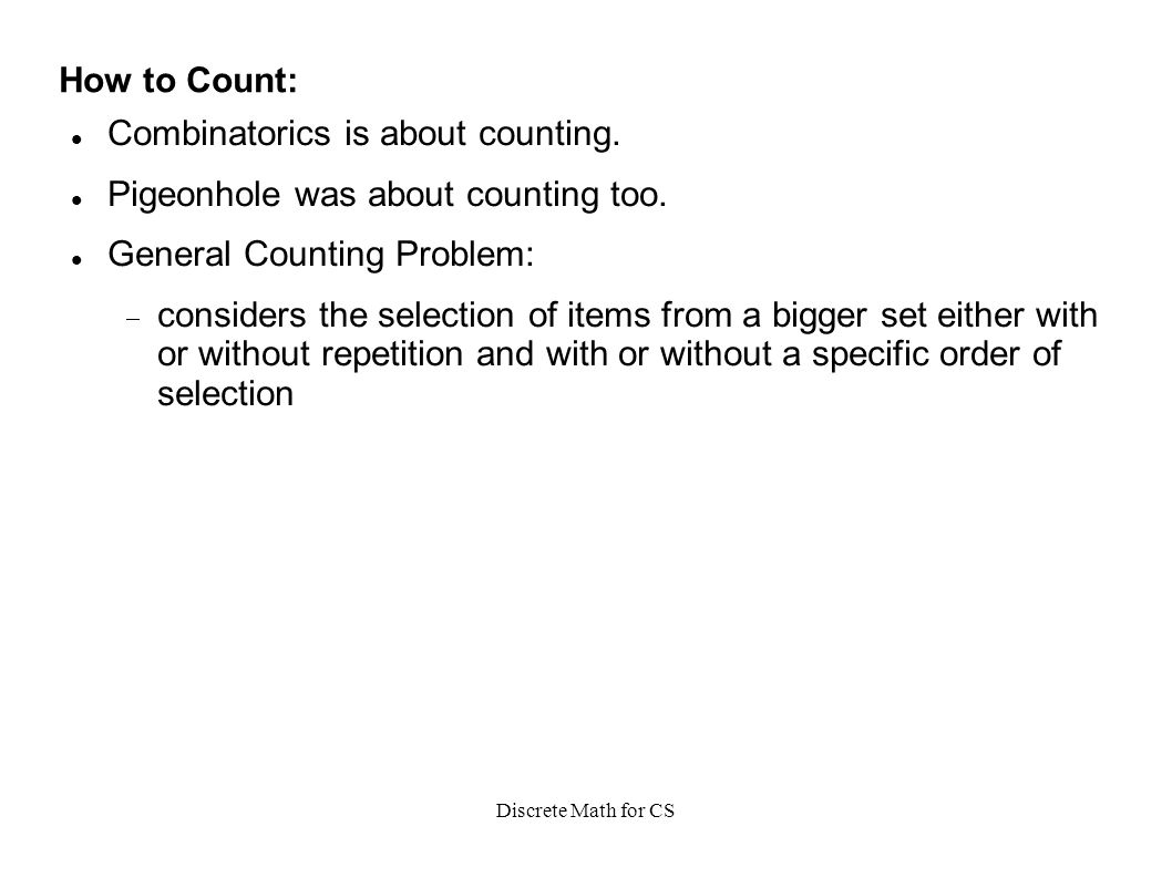 Discrete Math for CS How to Count: Combinatorics is about counting.