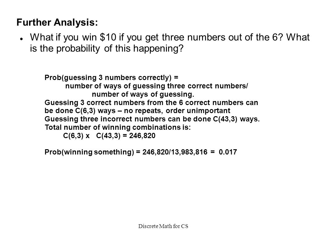Discrete Math for CS Further Analysis: What if you win $10 if you get three numbers out of the 6.
