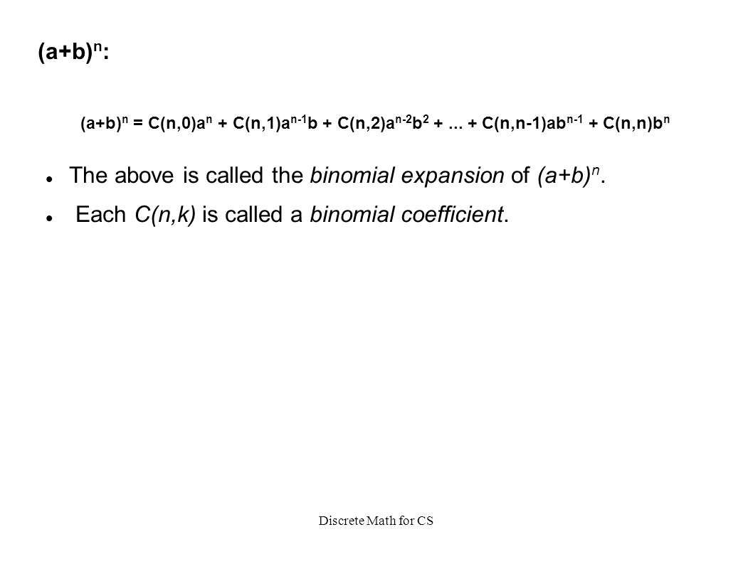 Discrete Math for CS (a+b) n : The above is called the binomial expansion of (a+b) n.