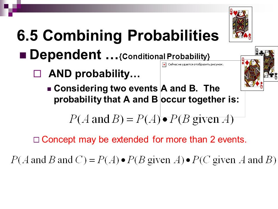 6.5 Combining Probabilities Dependent … {Conditional Probability}  AND probability… Considering two events A and B.