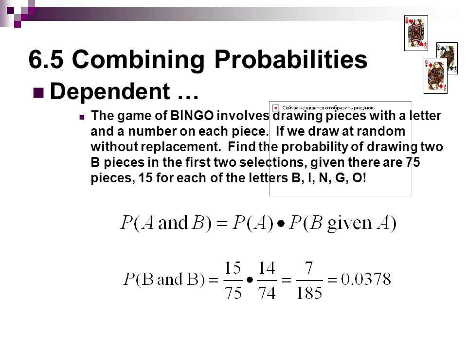6.5 Combining Probabilities Dependent … The game of BINGO involves drawing pieces with a letter and a number on each piece.