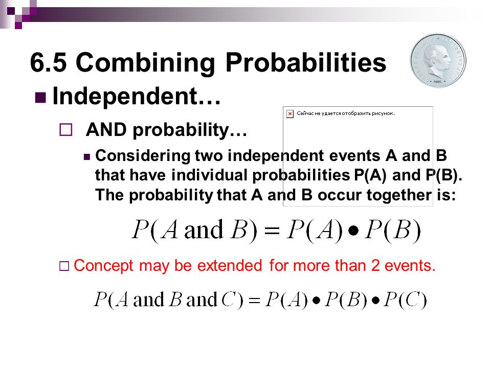 6.5 Combining Probabilities Independent…  AND probability… Considering two independent events A and B that have individual probabilities P(A) and P(B).