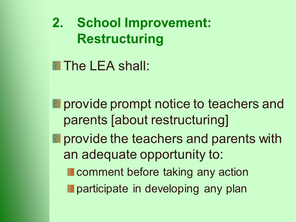 2.School Improvement: Restructuring The LEA shall: provide prompt notice to teachers and parents [about restructuring] provide the teachers and parents with an adequate opportunity to: comment before taking any action participate in developing any plan