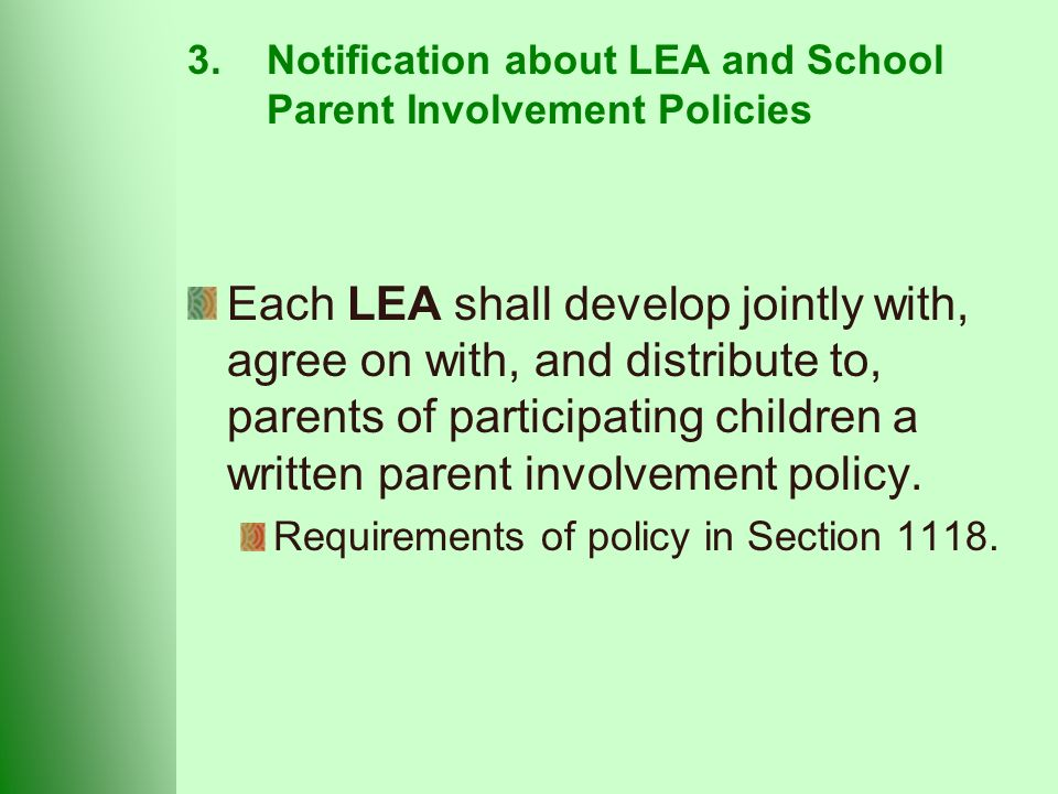 3.Notification about LEA and School Parent Involvement Policies Each LEA shall develop jointly with, agree on with, and distribute to, parents of participating children a written parent involvement policy.
