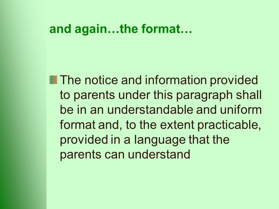 and again…the format… The notice and information provided to parents under this paragraph shall be in an understandable and uniform format and, to the extent practicable, provided in a language that the parents can understand