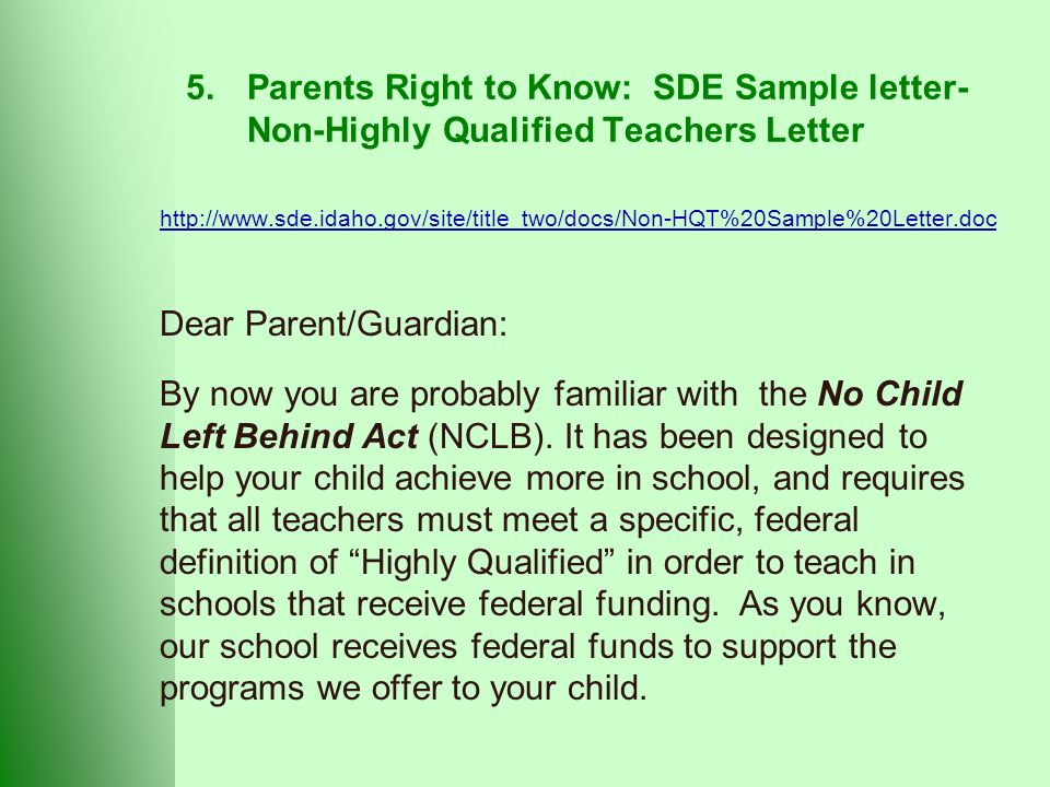 5.Parents Right to Know: SDE Sample letter- Non-Highly Qualified Teachers Letter   Dear Parent/Guardian: By now you are probably familiar with the No Child Left Behind Act (NCLB).