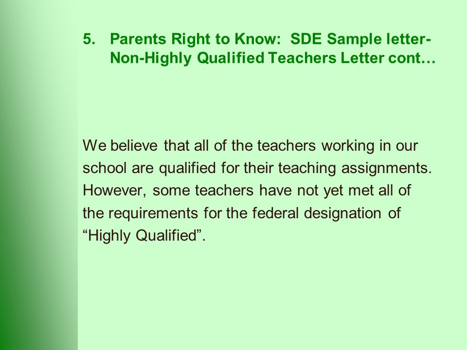 5.Parents Right to Know: SDE Sample letter- Non-Highly Qualified Teachers Letter cont… We believe that all of the teachers working in our school are qualified for their teaching assignments.