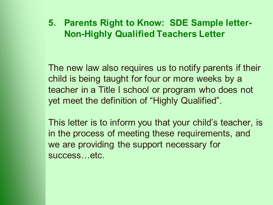 5.Parents Right to Know: SDE Sample letter- Non-Highly Qualified Teachers Letter The new law also requires us to notify parents if their child is being taught for four or more weeks by a teacher in a Title I school or program who does not yet meet the definition of Highly Qualified .