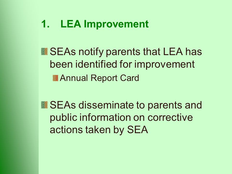 1.LEA Improvement SEAs notify parents that LEA has been identified for improvement Annual Report Card SEAs disseminate to parents and public information on corrective actions taken by SEA