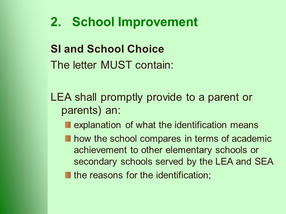 2.School Improvement SI and School Choice The letter MUST contain: LEA shall promptly provide to a parent or parents) an: explanation of what the identification means how the school compares in terms of academic achievement to other elementary schools or secondary schools served by the LEA and SEA the reasons for the identification;
