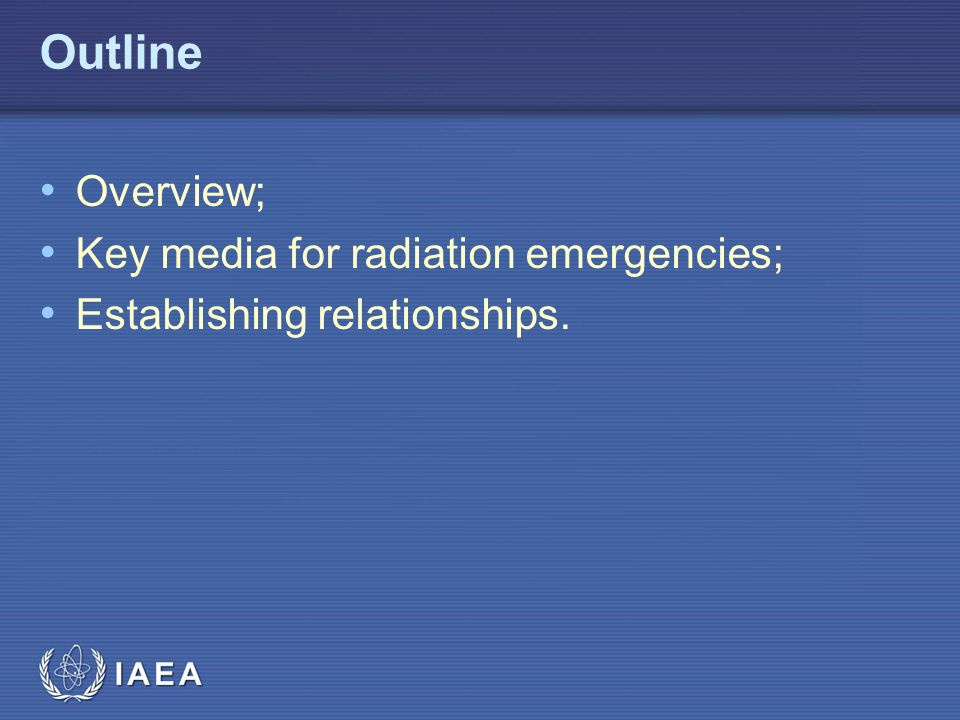 IAEA Outline Overview; Key media for radiation emergencies; Establishing relationships.