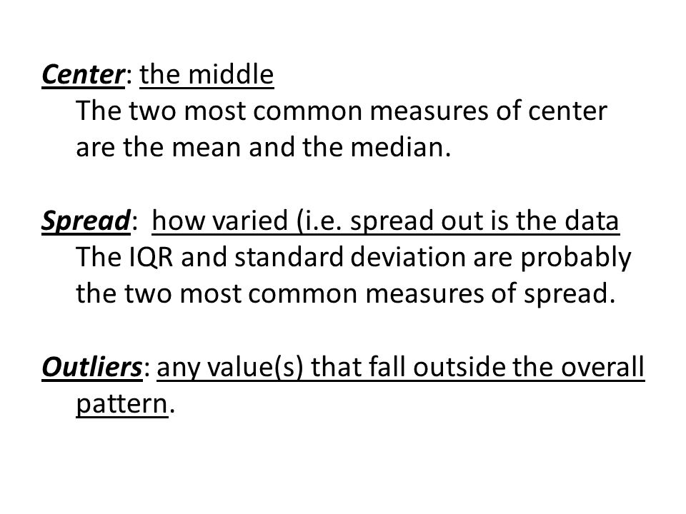 Center: the middle The two most common measures of center are the mean and the median.