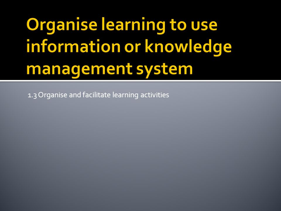1.3 Organise and facilitate learning activities