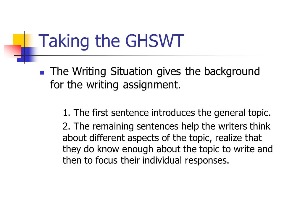 Taking the GHSWT The Writing Situation gives the background for the writing assignment.