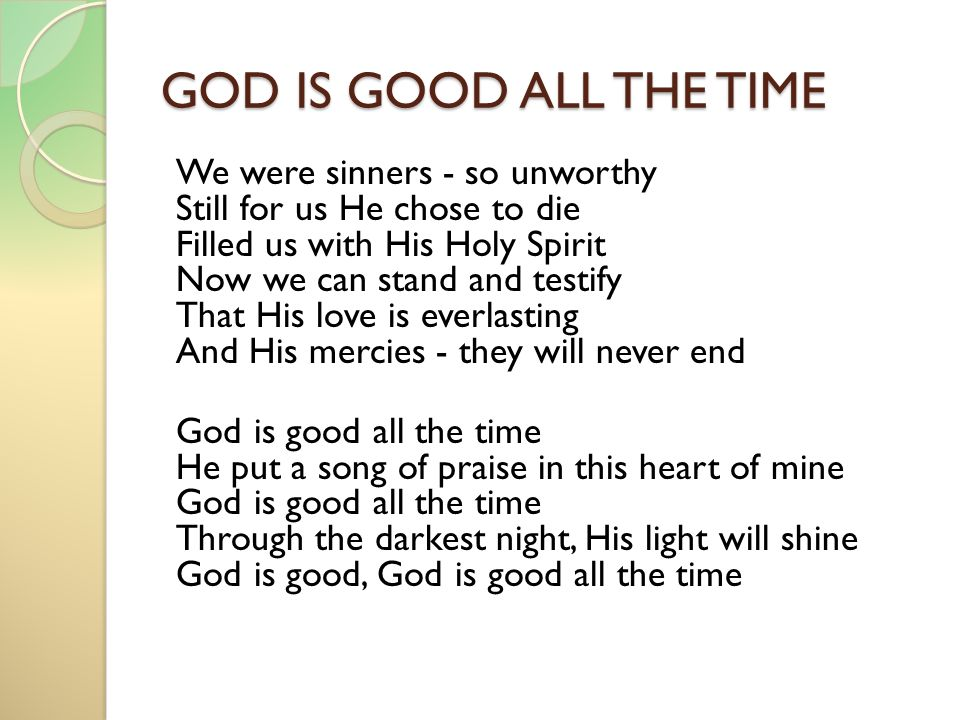God Is Good All The Time God Is Good All The Time He Put A Song Of