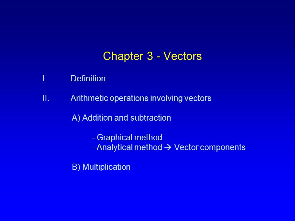 Chapter 3 - Vectors I. Definition II.