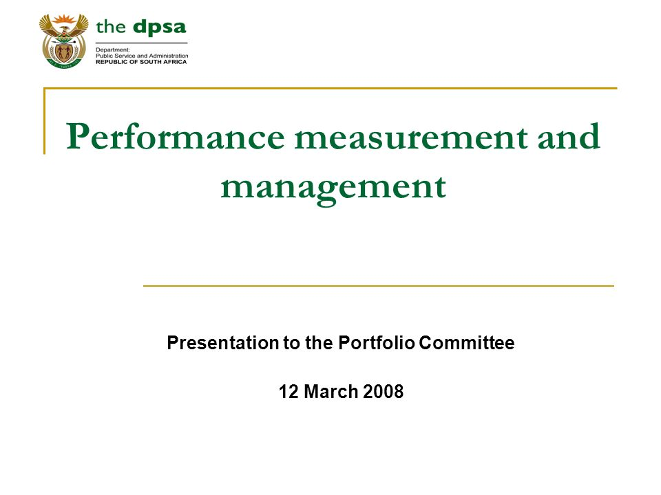 Performance measurement and management Presentation to the Portfolio Committee 12 March 2008