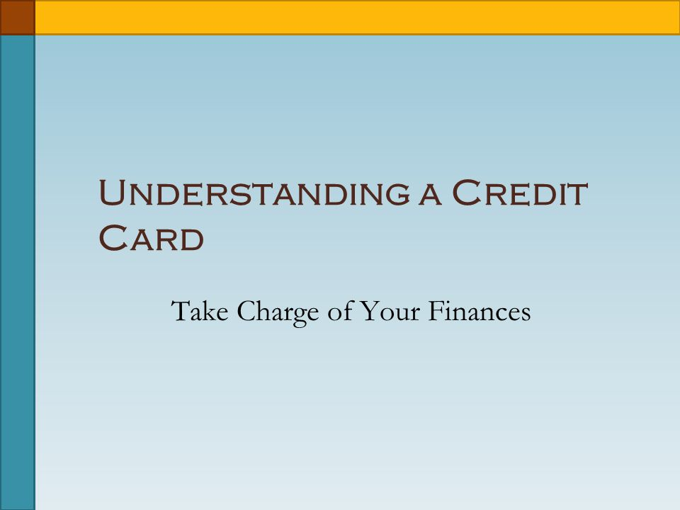 Understanding a Credit Card Take Charge of Your Finances