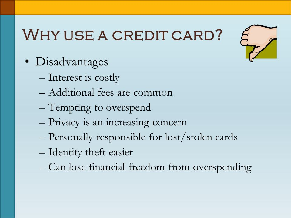 Why use a credit card.