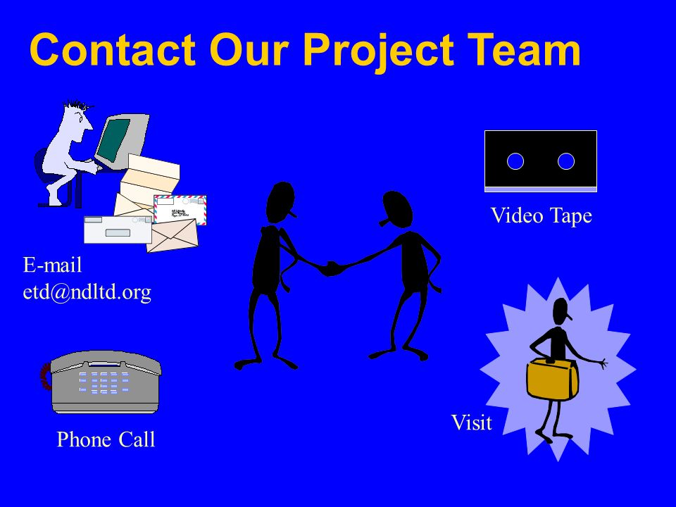 Contact Our Project Team E-mail etd@ndltd.org Phone Call Visit Video Tape