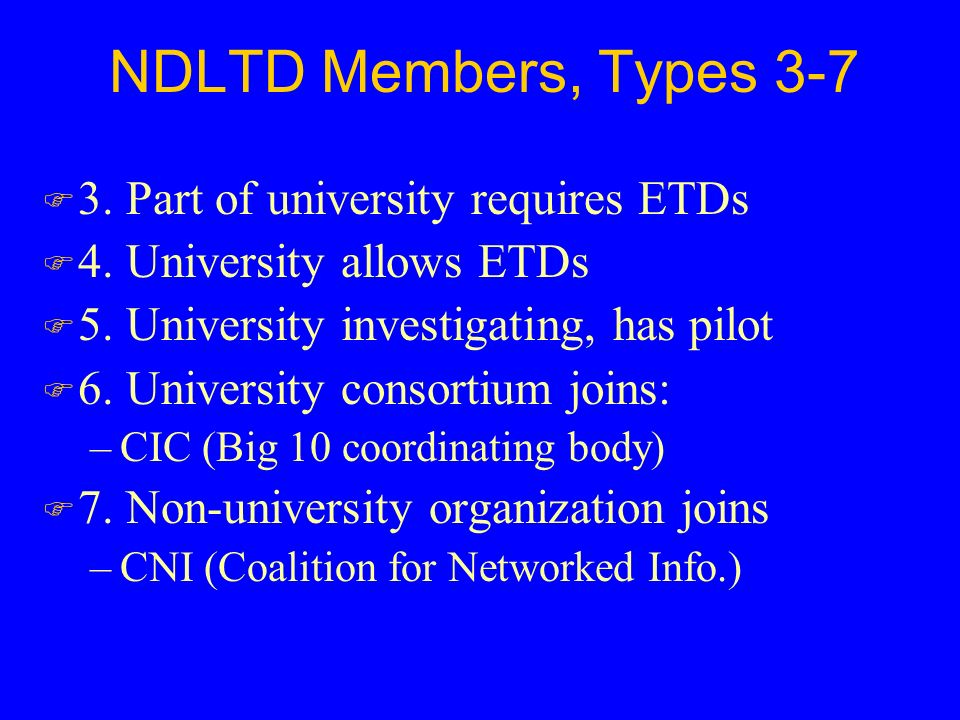 NDLTD Members, Types 3-7 F 3. Part of university requires ETDs F 4.