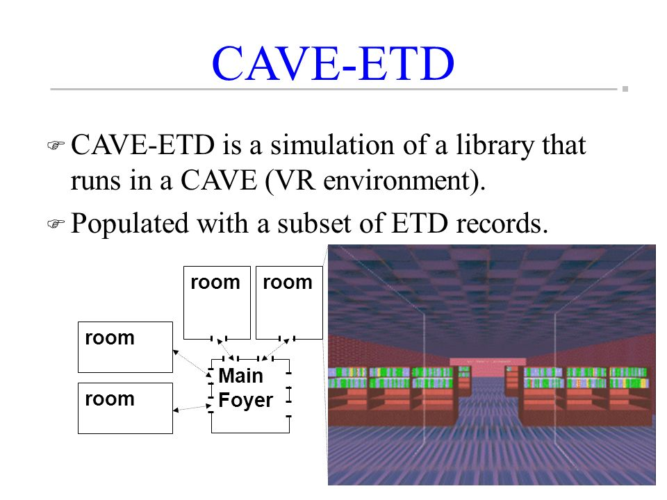 CAVE-ETD F CAVE-ETD is a simulation of a library that runs in a CAVE (VR environment).