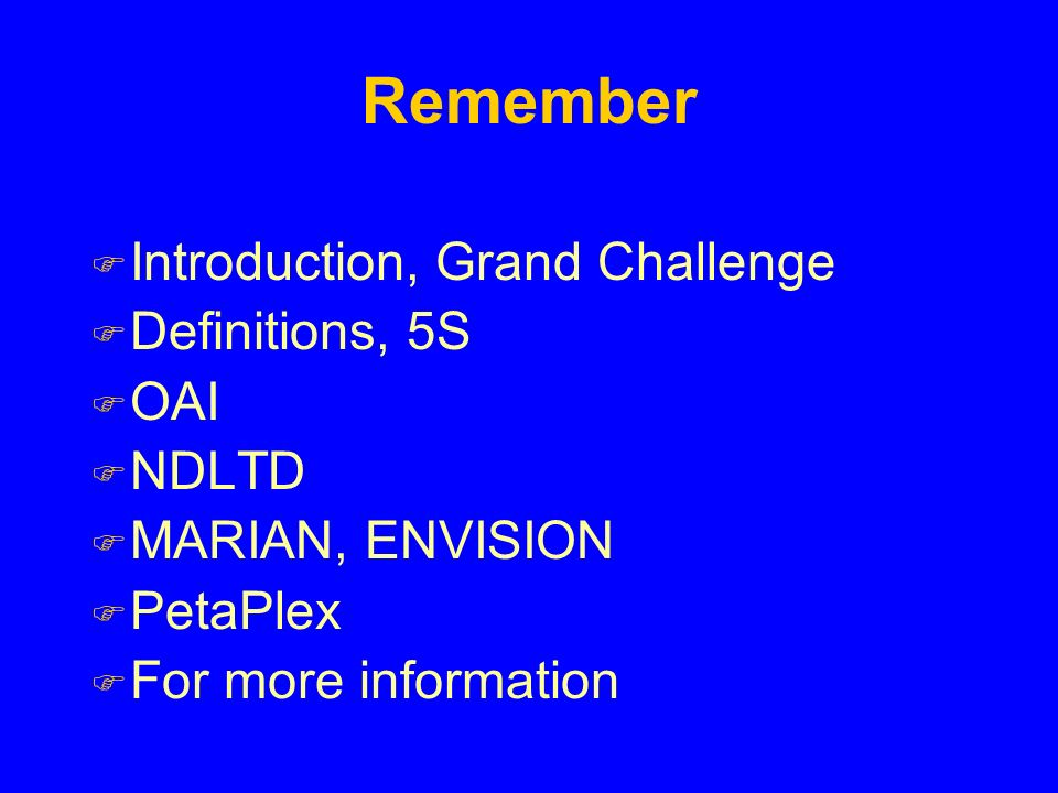 Remember F Introduction, Grand Challenge F Definitions, 5S F OAI F NDLTD F MARIAN, ENVISION F PetaPlex F For more information
