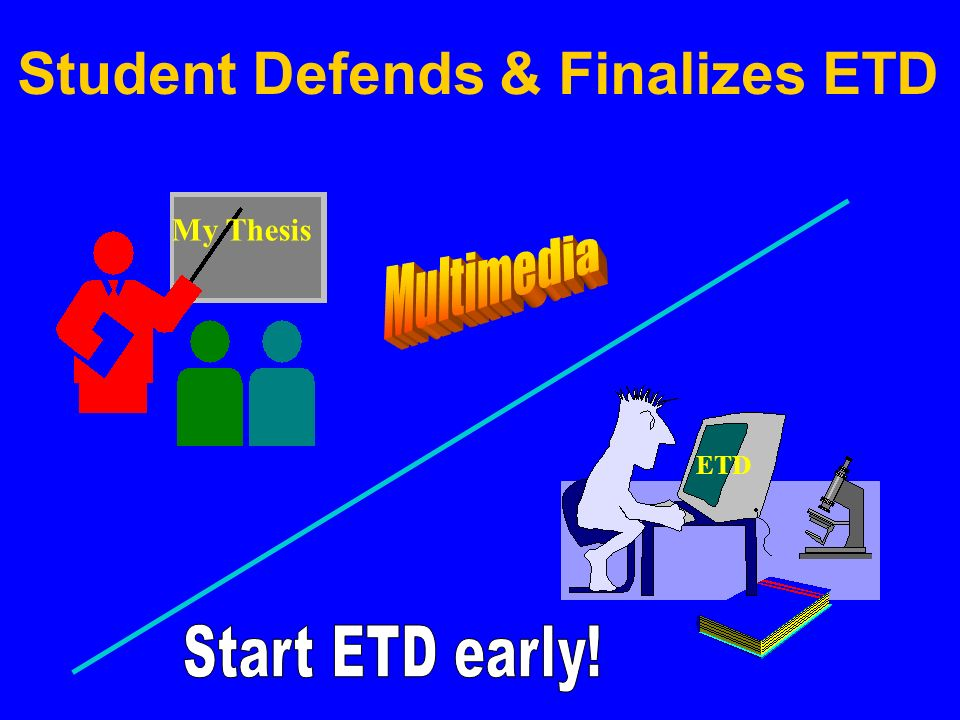 Student Defends & Finalizes ETD My Thesis ETD