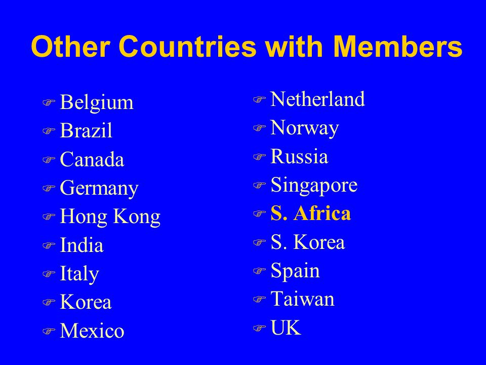 Other Countries with Members F Belgium F Brazil F Canada F Germany F Hong Kong F India F Italy F Korea F Mexico F Netherland F Norway F Russia F Singapore F S.