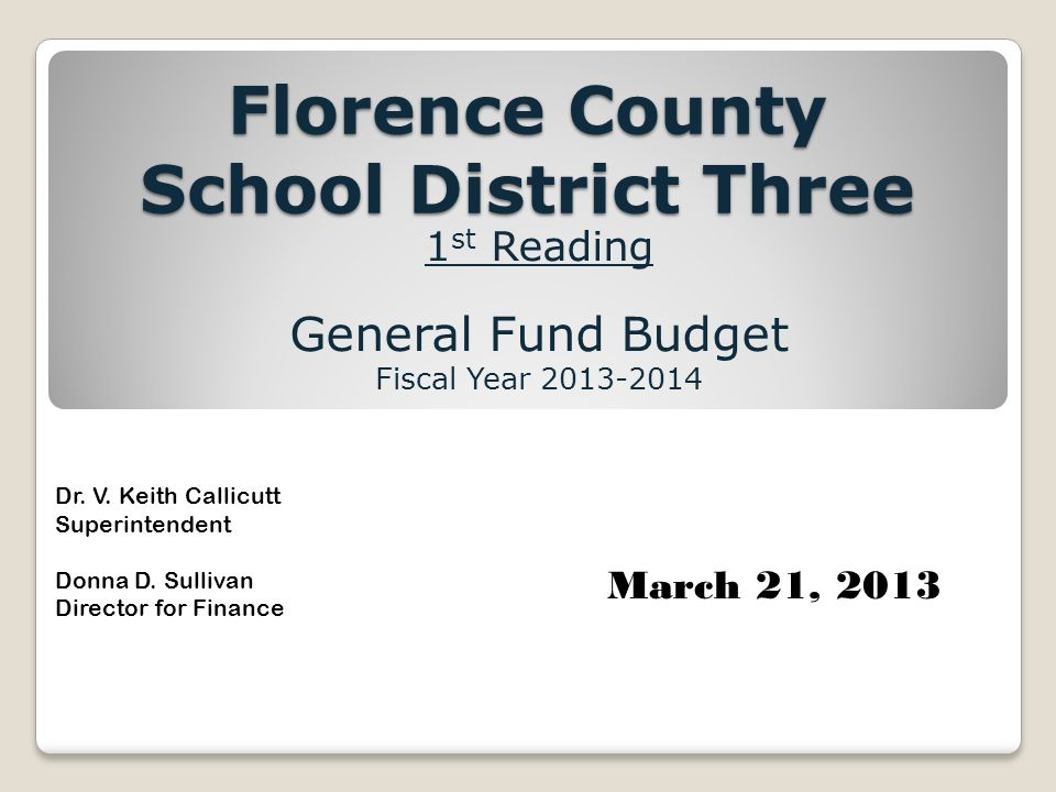 Florence County School District Three 1 st Reading General Fund Budget Fiscal Year Dr.