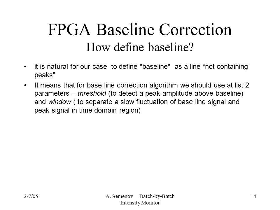 3/7/05A. Semenov Batch-by-Batch Intensity Monitor 14 FPGA Baseline Correction How define baseline.