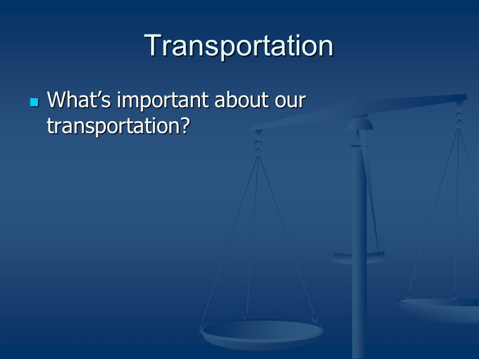 Transportation What's important about our transportation.