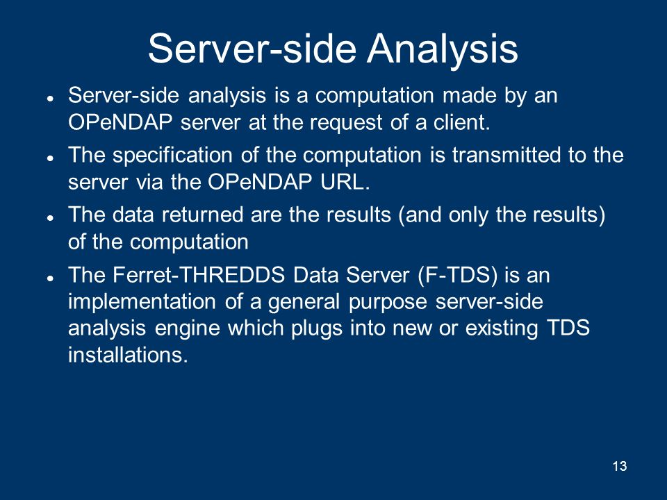 Server-side Analysis Server-side analysis is a computation made by an OPeNDAP server at the request of a client.