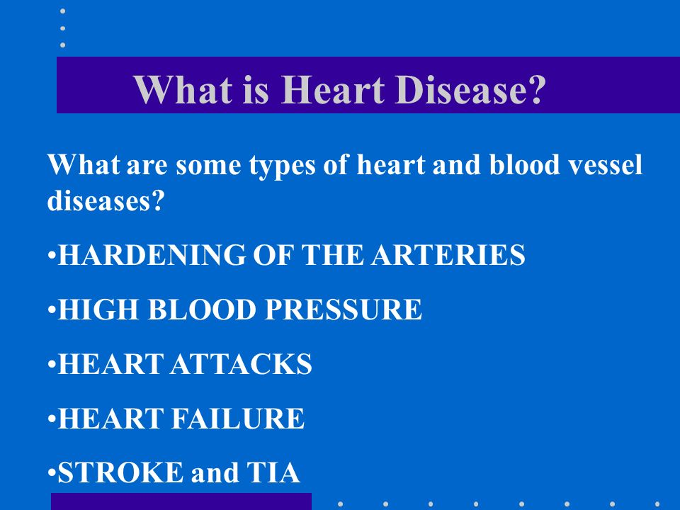 What is Heart Disease. What are some types of heart and blood vessel diseases.
