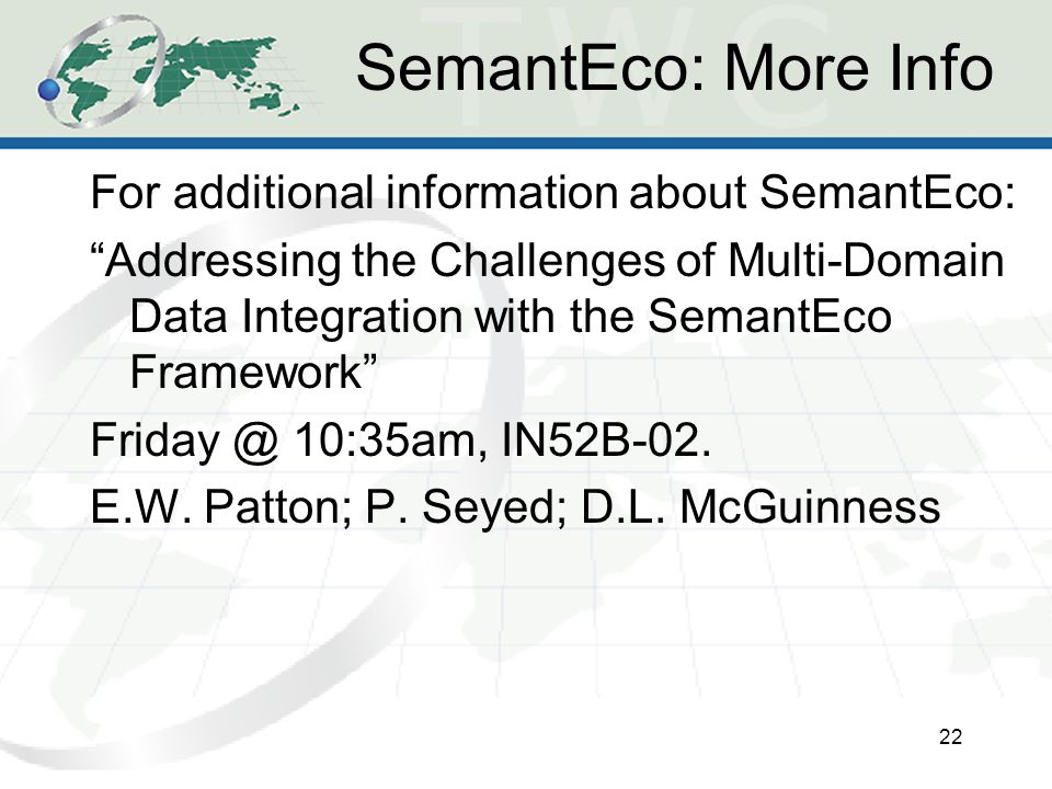 SemantEco: More Info For additional information about SemantEco: Addressing the Challenges of Multi-Domain Data Integration with the SemantEco Framework 10:35am, IN52B-02.