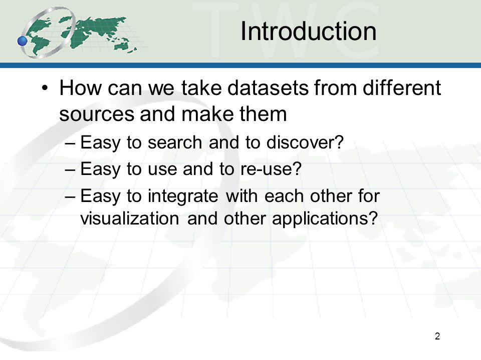 Introduction How can we take datasets from different sources and make them –Easy to search and to discover.