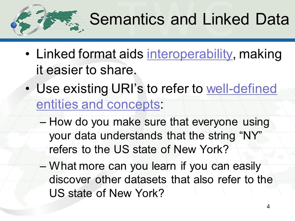 Semantics and Linked Data Linked format aids interoperability, making it easier to share.