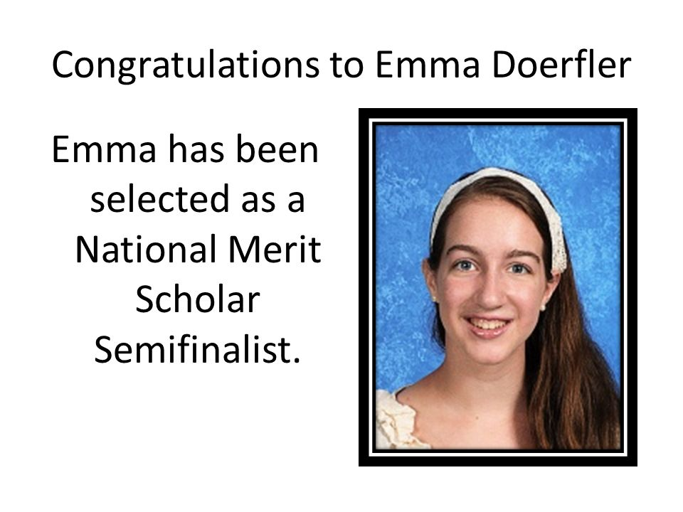 Congratulations to Emma Doerfler Emma has been selected as a National Merit Scholar Semifinalist.