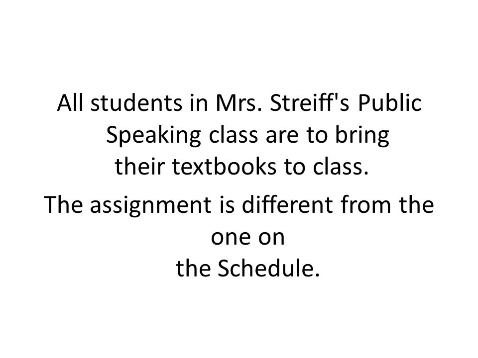 All students in Mrs. Streiff s Public Speaking class are to bring their textbooks to class.