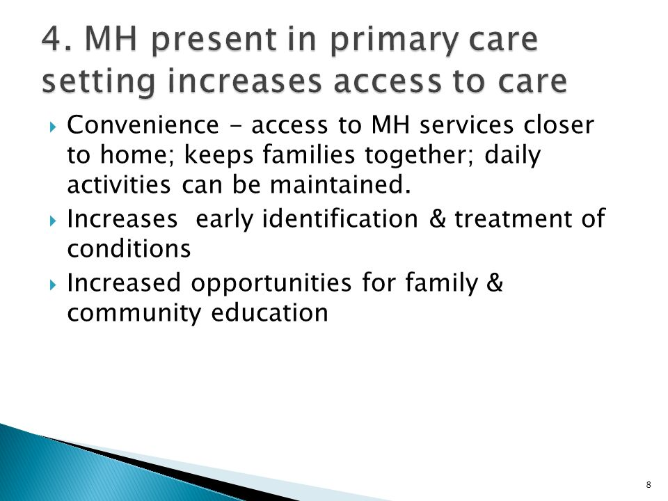  Convenience - access to MH services closer to home; keeps families together; daily activities can be maintained.