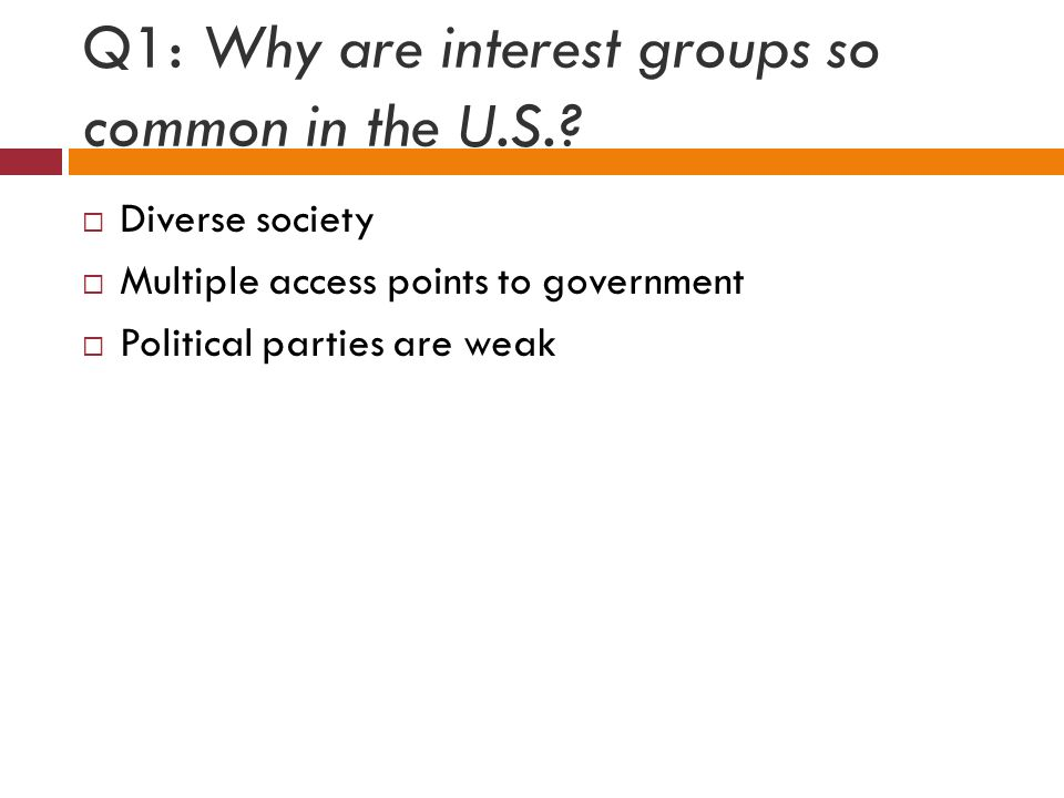 Q1: Why are interest groups so common in the U.S..