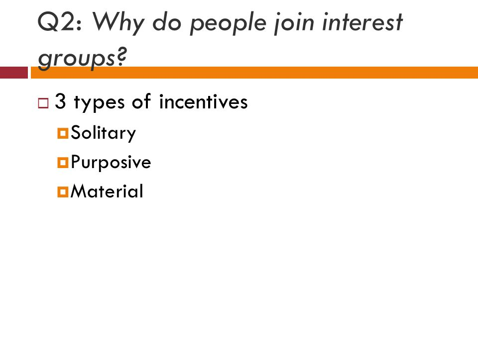 Q2: Why do people join interest groups  3 types of incentives  Solitary  Purposive  Material