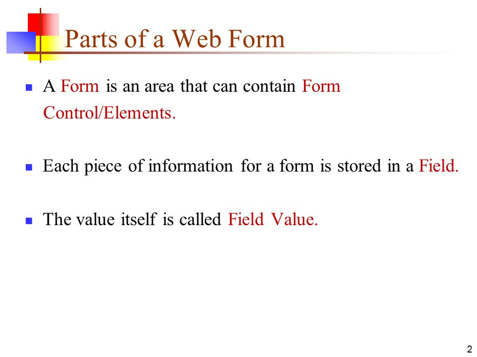 Parts of a Web Form A Form is an area that can contain Form Control/Elements.