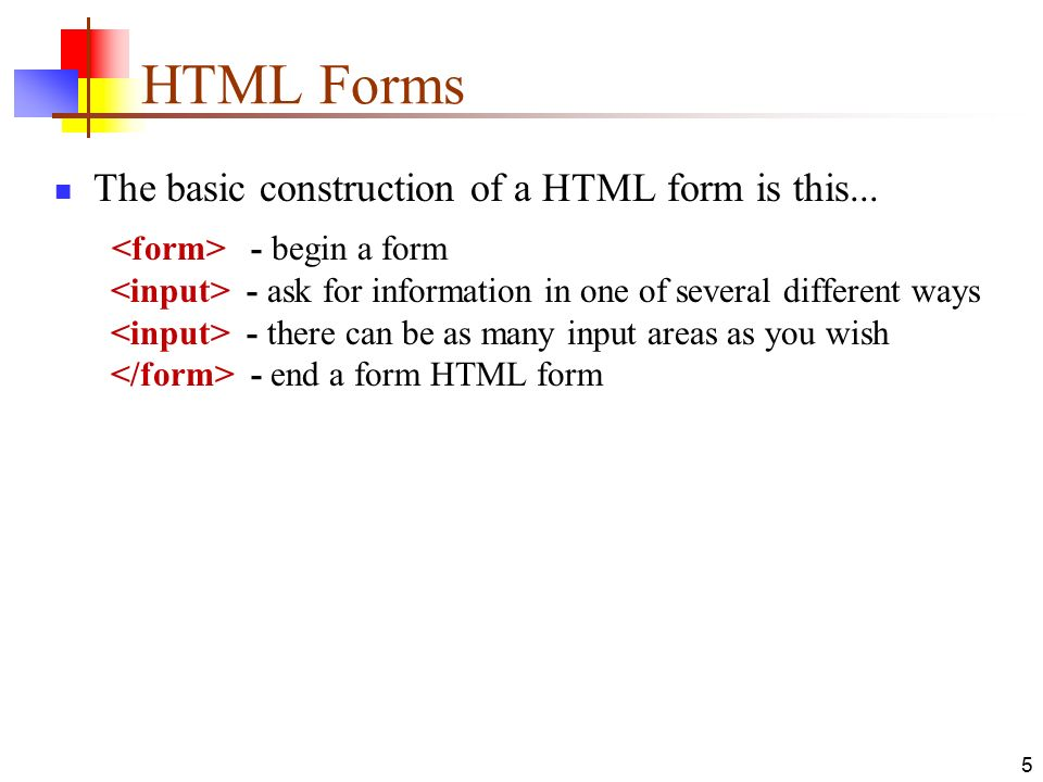 5 HTML Forms The basic construction of a HTML form is this...