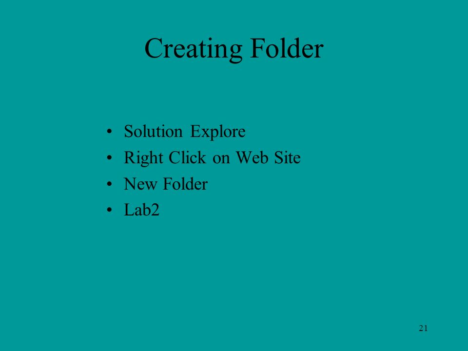 21 Creating Folder Solution Explore Right Click on Web Site New Folder Lab2